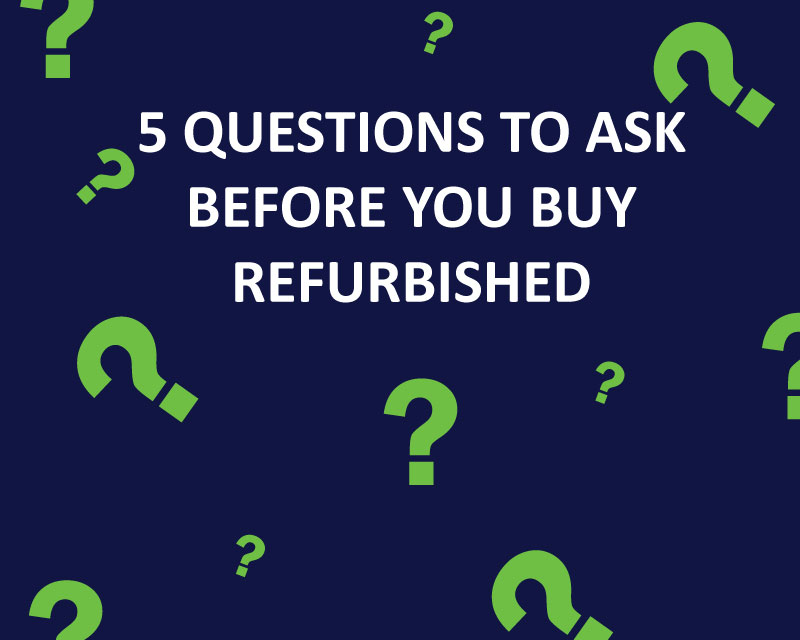 5 Questions to Ask Before You Buy Refurbished
